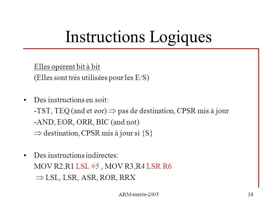 ARM-meste-200538 Instructions Logiques Elles opèrent bit à bit (Elles sont très utilisées pour les E/S) Des instructions en soit: -TST, TEQ (and et eo