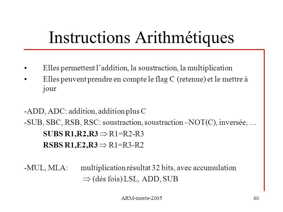 ARM-meste-200540 Instructions Arithmétiques Elles permettent laddition, la soustraction, la multiplication Elles peuvent prendre en compte le flag C (