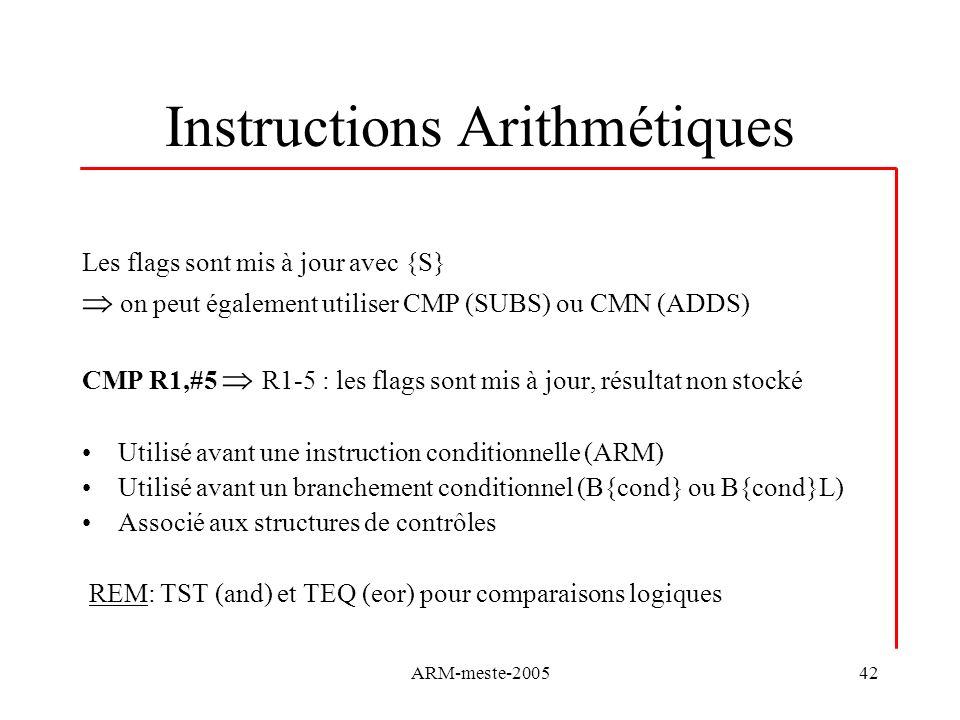 ARM-meste-200542 Instructions Arithmétiques Les flags sont mis à jour avec {S} on peut également utiliser CMP (SUBS) ou CMN (ADDS) CMP R1,#5 R1-5 : le