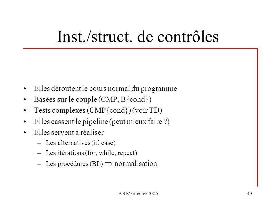 ARM-meste-200543 Inst./struct. de contrôles Elles déroutent le cours normal du programme Basées sur le couple (CMP, B{cond}) Tests complexes (CMP{cond