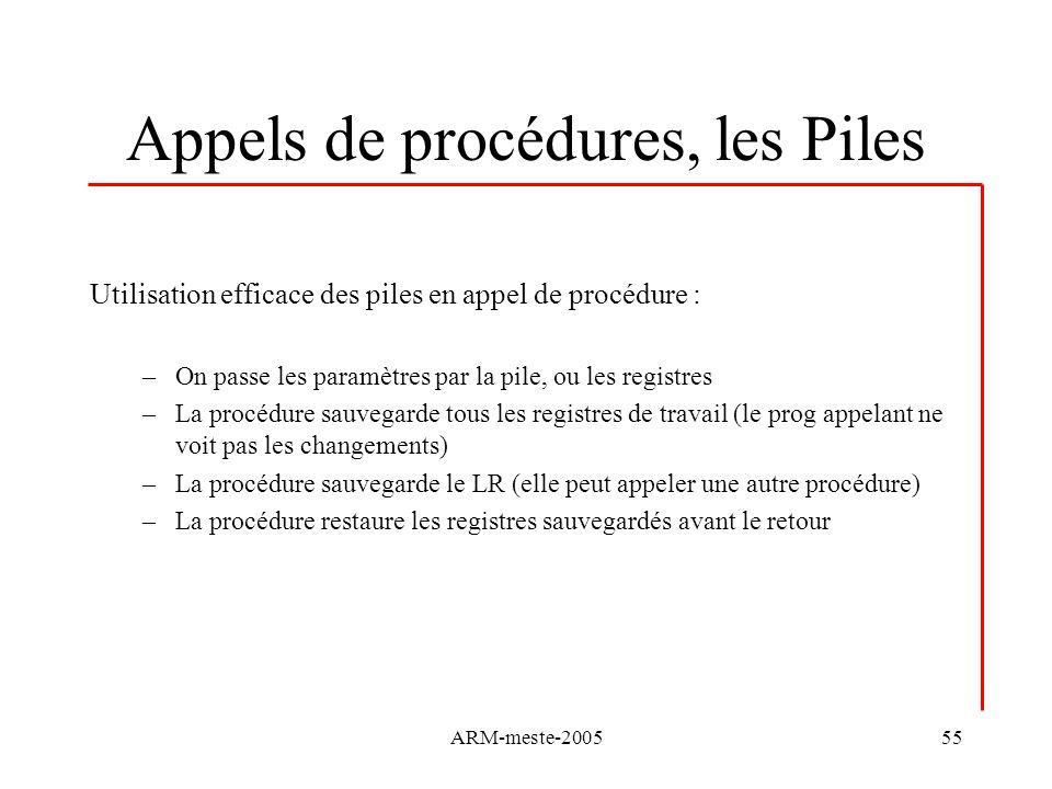 ARM-meste-200555 Appels de procédures, les Piles Utilisation efficace des piles en appel de procédure : –On passe les paramètres par la pile, ou les r