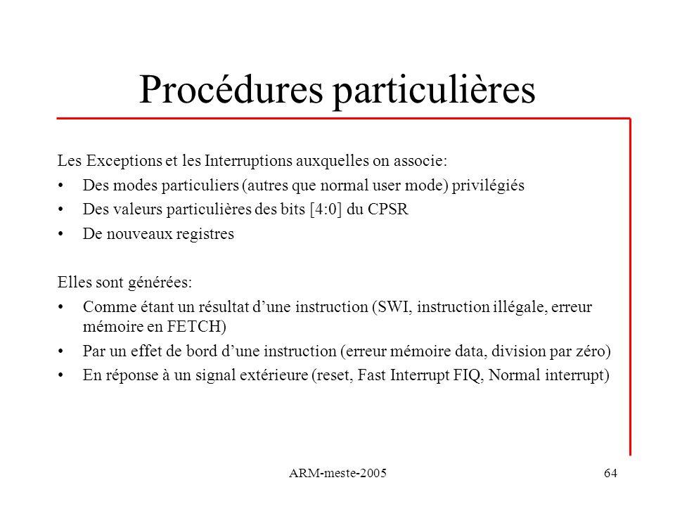 ARM-meste-200564 Procédures particulières Les Exceptions et les Interruptions auxquelles on associe: Des modes particuliers (autres que normal user mo