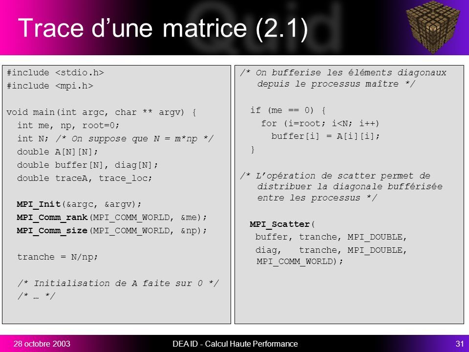DEA ID - Calcul Haute Performance3128 octobre 2003 Trace dune matrice (2.1) #include void main(int argc, char ** argv) { int me, np, root=0; int N; /*