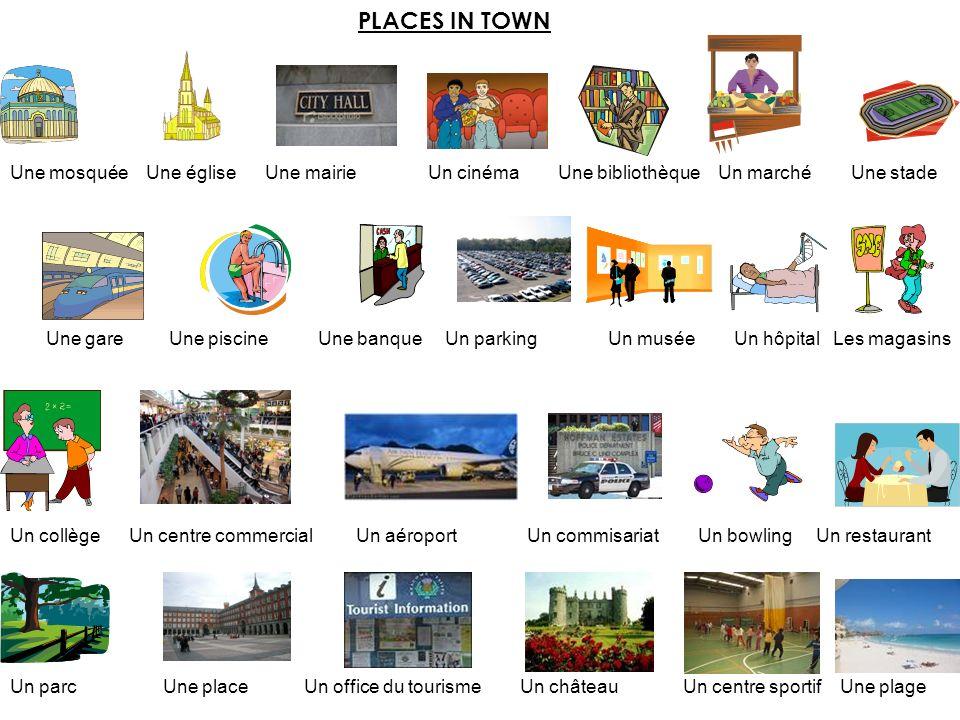 PLACES IN TOWN Une mosquée Une église Une mairie Un cinéma Une bibliothèque Un marché Une stade Une gare Une piscine Une banque Un parking Un musée Un