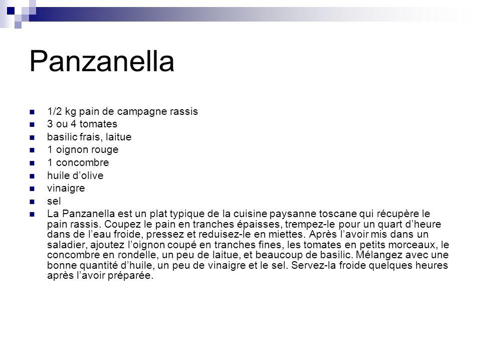 Panzanella 1/2 kg pain de campagne rassis 3 ou 4 tomates basilic frais, laitue 1 oignon rouge 1 concombre huile dolive vinaigre sel La Panzanella est un plat typique de la cuisine paysanne toscane qui récupère le pain rassis.