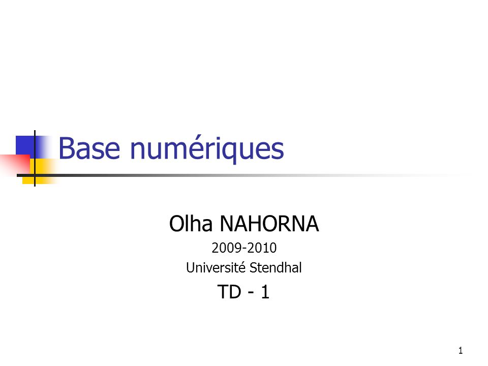 1 Base numériques Olha NAHORNA 2009-2010 Université Stendhal TD - 1