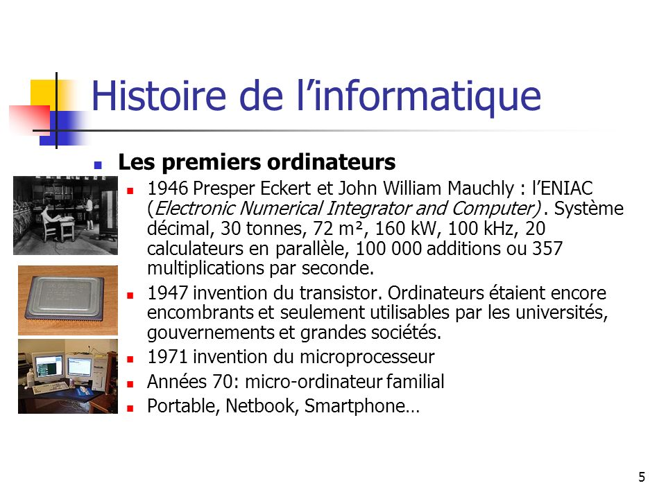5 Histoire de linformatique Les premiers ordinateurs 1946 Presper Eckert et John William Mauchly : lENIAC (Electronic Numerical Integrator and Compute