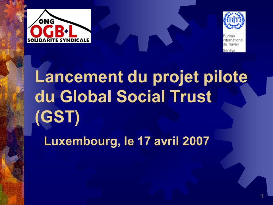 1 Lancement du projet pilote du Global Social Trust (GST) Luxembourg, le 17 avril 2007