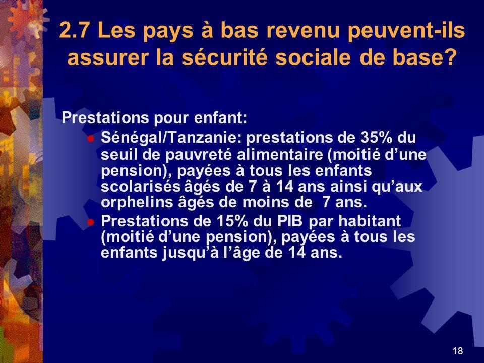 18 2.7 Les pays à bas revenu peuvent-ils assurer la sécurité sociale de base? Prestations pour enfant: Sénégal/Tanzanie: prestations de 35% du seuil d