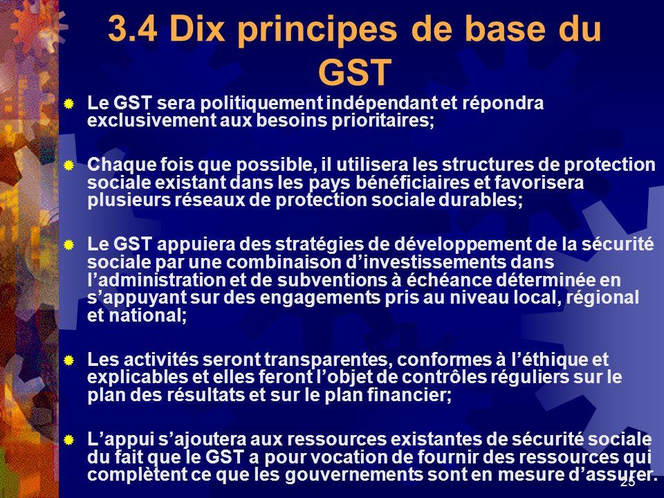 25 3.4 Dix principes de base du GST Le GST sera politiquement indépendant et répondra exclusivement aux besoins prioritaires; Chaque fois que possible