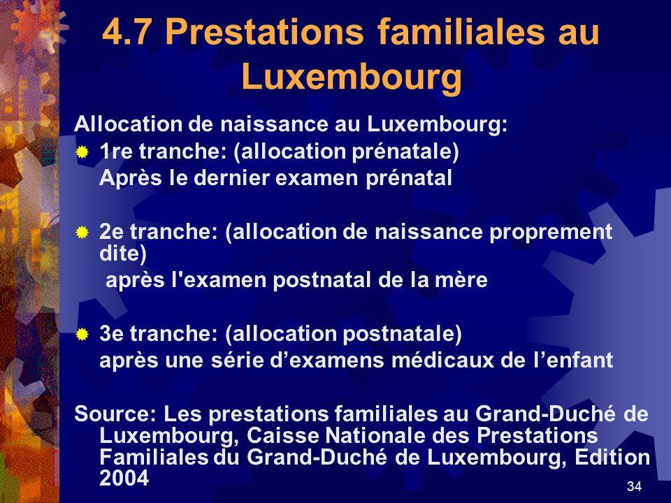 34 4.7 Prestations familiales au Luxembourg Allocation de naissance au Luxembourg: 1re tranche: (allocation prénatale) Après le dernier examen prénata