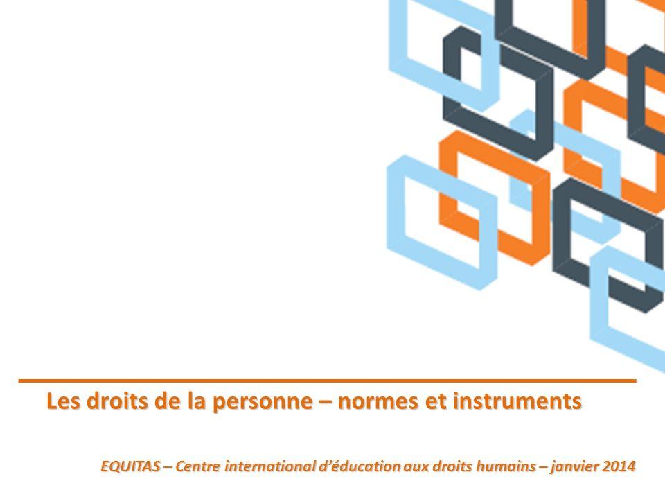Les droits de la personne – normes et instruments EQUITAS – Centre international déducation aux droits humains – janvier 2014