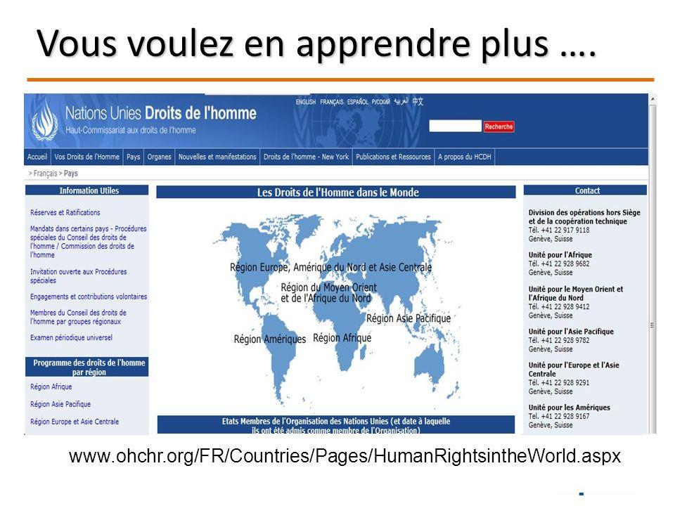 www.ohchr.org/FR/Countries/Pages/HumanRightsintheWorld.aspx Vous voulez en apprendre plus ….