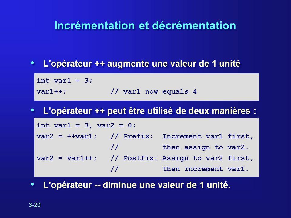 3-20 Incrémentation et décrémentation L opérateur ++ augmente une valeur de 1 unité L opérateur ++ peut être utilisé de deux manières : L opérateur -- diminue une valeur de 1 unité.