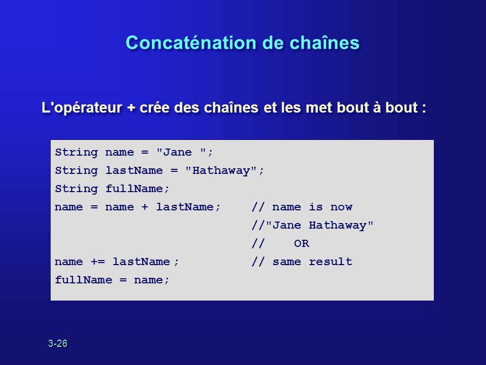 3-26 Concaténation de chaînes L'opérateur + crée des chaînes et les met bout à bout : String name =