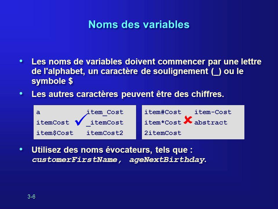 3-6 Noms des variables Les noms de variables doivent commencer par une lettre de l alphabet, un caractère de soulignement (_) ou le symbole $ Les autres caractères peuvent être des chiffres.
