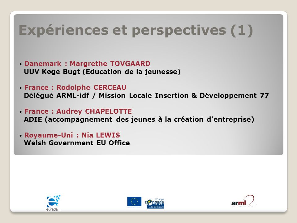 Expériences et perspectives (1) Danemark : Margrethe TOVGAARD UUV Køge Bugt (Education de la jeunesse) France : Rodolphe CERCEAU Délégué ARML-idf / Mi