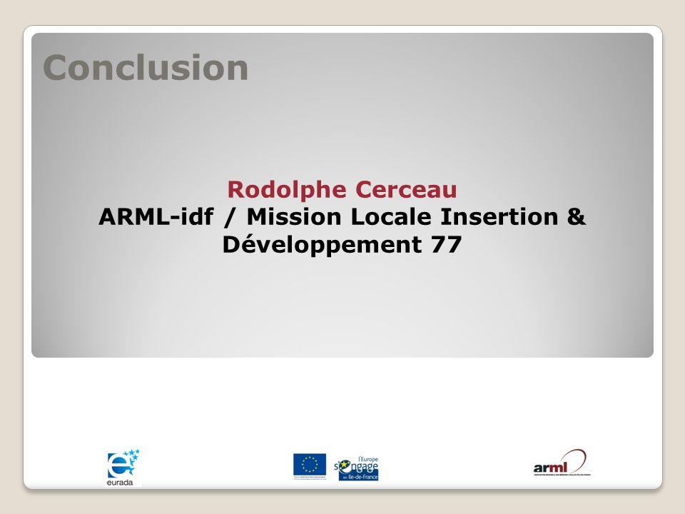 Conclusion Rodolphe Cerceau ARML-idf / Mission Locale Insertion & Développement 77