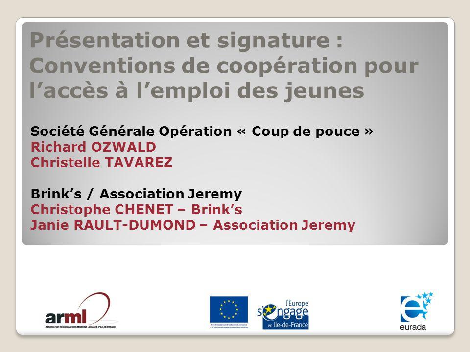 Présentation et signature : Conventions de coopération pour laccès à lemploi des jeunes Société Générale Opération « Coup de pouce » Richard OZWALD Ch