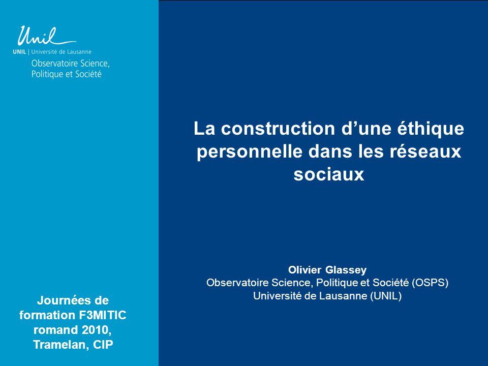 O. Glassey, 26.02.2010 Olivier Glassey Observatoire Science, Politique et Société (OSPS) Université de Lausanne (UNIL) La construction dune éthique pe