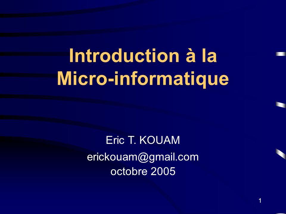 1 Introduction à la Micro-informatique Eric T. KOUAM erickouam@gmail.com octobre 2005