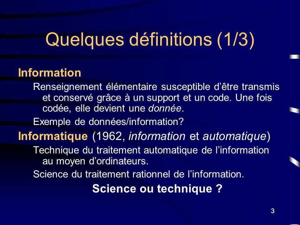 3 Quelques définitions (1/3) Information Renseignement élémentaire susceptible dêtre transmis et conservé grâce à un support et un code. Une fois codé