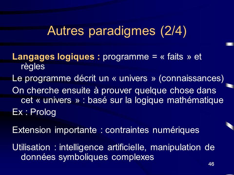 46 Autres paradigmes (2/4) Langages logiques : programme = « faits » et règles Le programme décrit un « univers » (connaissances) On cherche ensuite à