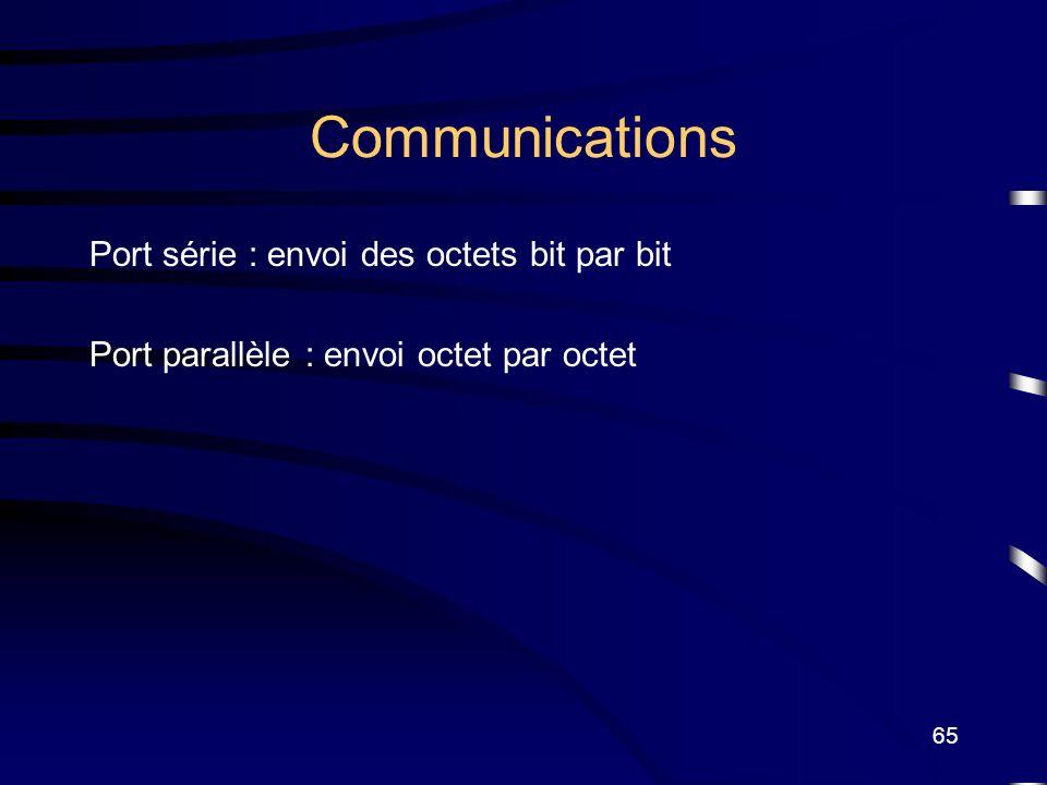65 Communications Port série : envoi des octets bit par bit Port parallèle : envoi octet par octet