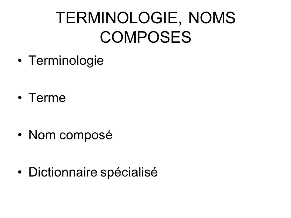 TERMINOLOGIE, NOMS COMPOSES Terminologie Terme Nom composé Dictionnaire spécialisé