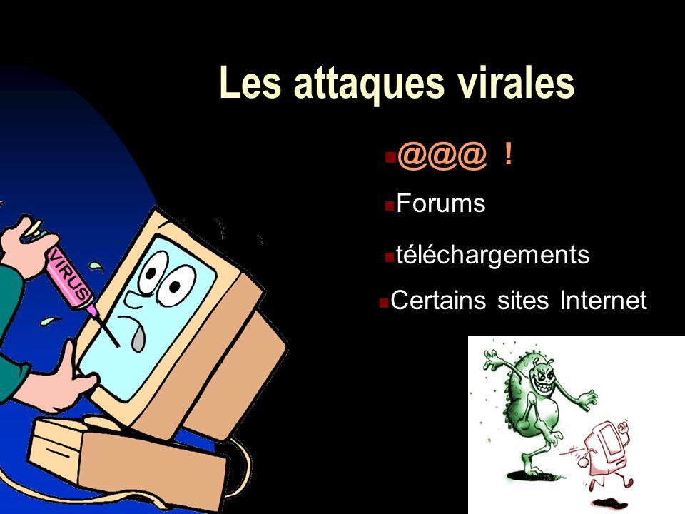 Les attaques virales @@@ ! Forums téléchargements Certains sites Internet