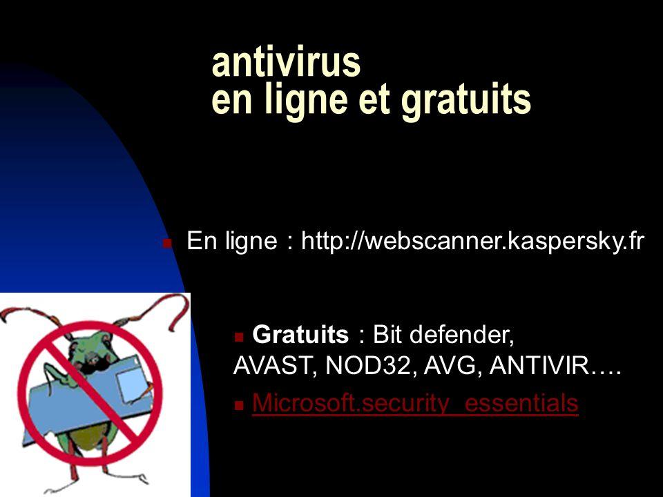 antivirus en ligne et gratuits En ligne : http://webscanner.kaspersky.fr Gratuits : Bit defender, AVAST, NOD32, AVG, ANTIVIR…. Microsoft.security_esse