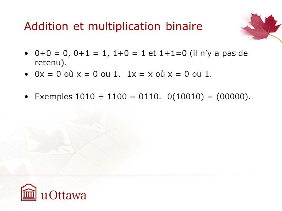 Addition et multiplication binaire 0+0 = 0, 0+1 = 1, 1+0 = 1 et 1+1=0 (il ny a pas de retenu).