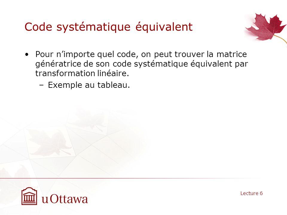 Code systématique équivalent Pour nimporte quel code, on peut trouver la matrice génératrice de son code systématique équivalent par transformation linéaire.