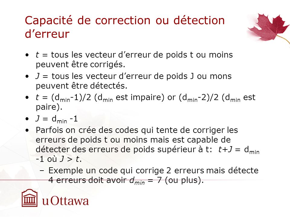 Capacité de correction ou détection derreur t = tous les vecteur derreur de poids t ou moins peuvent être corrigés.