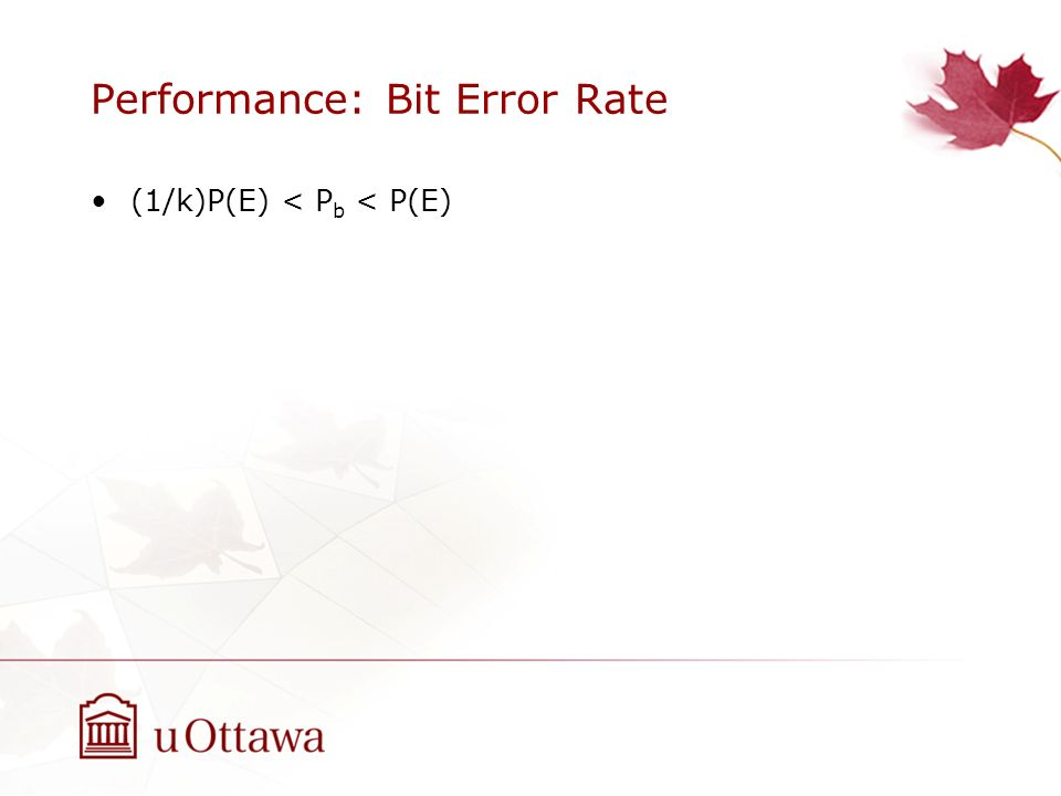 Performance: Bit Error Rate (1/k)P(E) < P b < P(E)