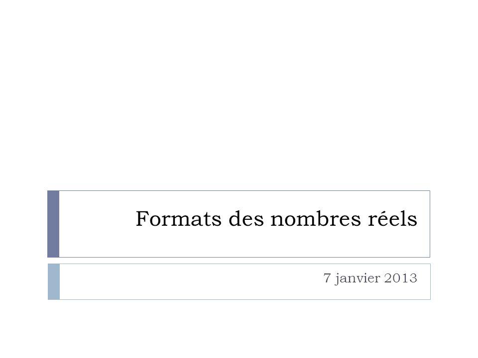 Formats des nombres réels 7 janvier 2013