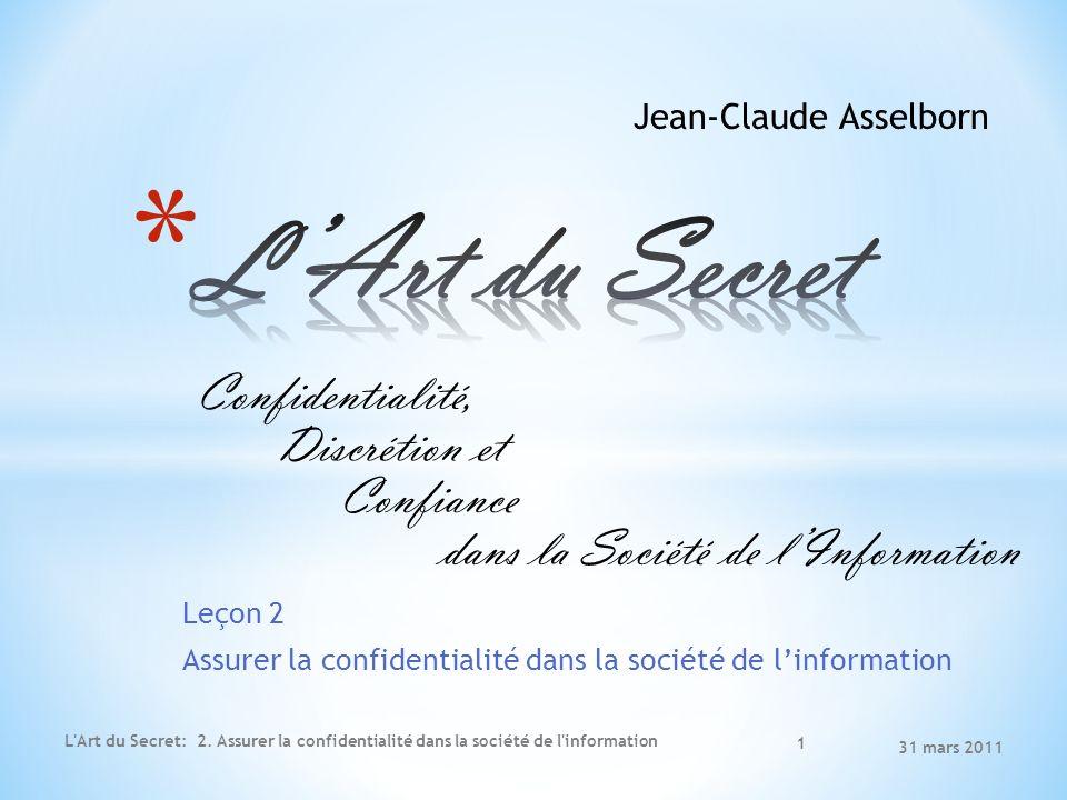 Leçon 2 Assurer la confidentialité dans la société de linformation 31 mars 2011 L Art du Secret: 2.