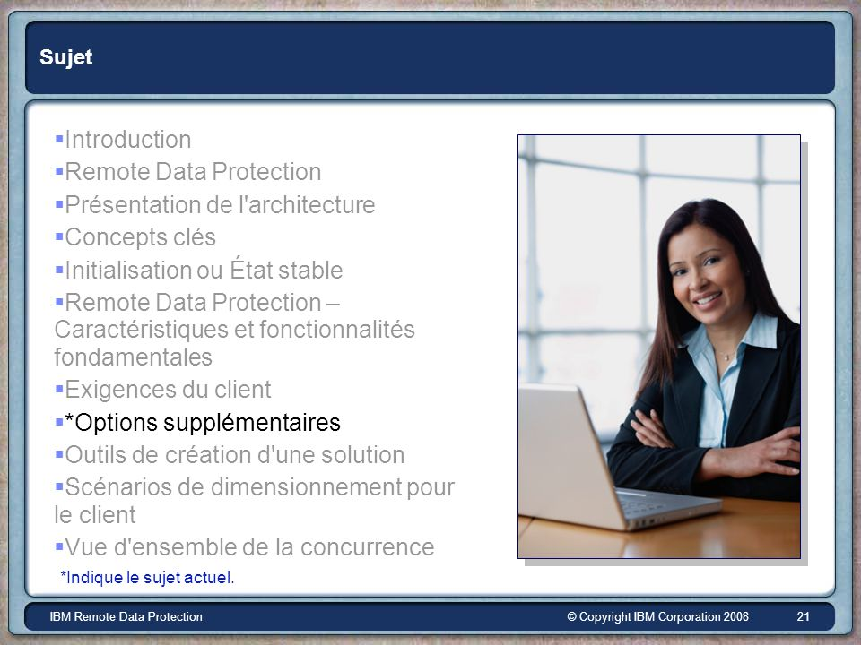 © Copyright IBM Corporation 2008IBM Remote Data Protection 21 Sujet Introduction Remote Data Protection Présentation de l'architecture Concepts clés I