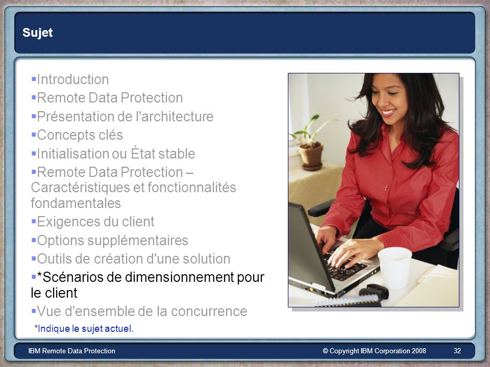© Copyright IBM Corporation 2008IBM Remote Data Protection 32 Sujet Introduction Remote Data Protection Présentation de l'architecture Concepts clés I