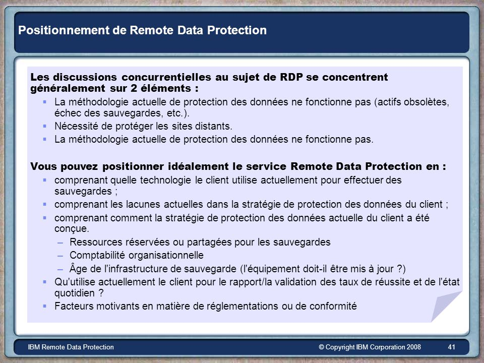 © Copyright IBM Corporation 2008IBM Remote Data Protection 41 Positionnement de Remote Data Protection Les discussions concurrentielles au sujet de RD