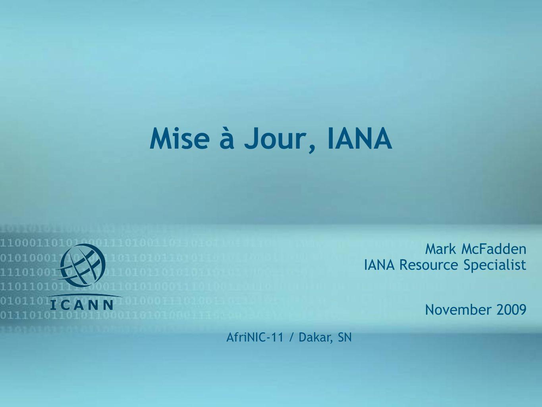 1 Mise à Jour, IANA Mark McFadden IANA Resource Specialist November 2009 AfriNIC-11 / Dakar, SN
