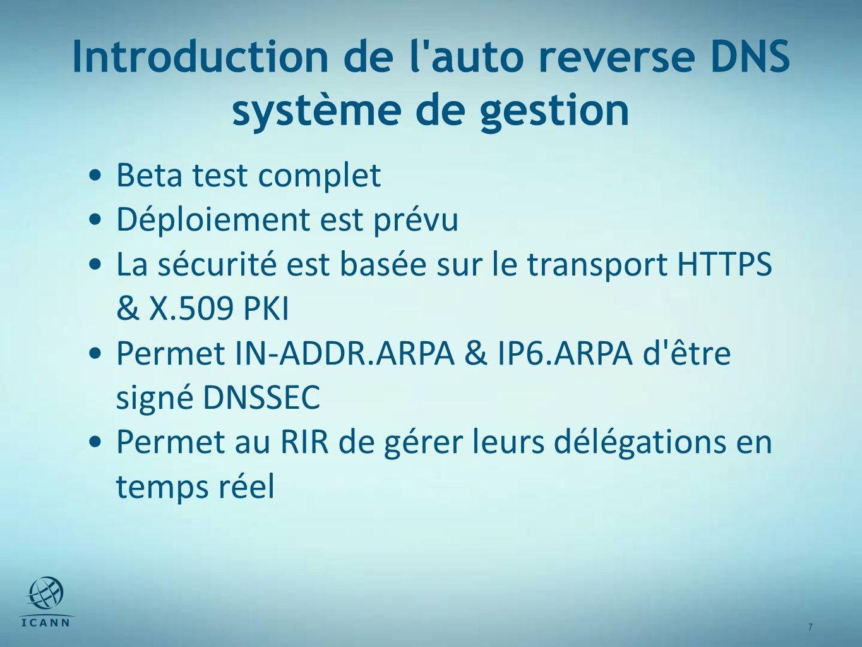 7 7 Introduction de l auto reverse DNS système de gestion Beta test complet Déploiement est prévu La sécurité est basée sur le transport HTTPS & X.509 PKI Permet IN-ADDR.ARPA & IP6.ARPA d être signé DNSSEC Permet au RIR de gérer leurs délégations en temps réel