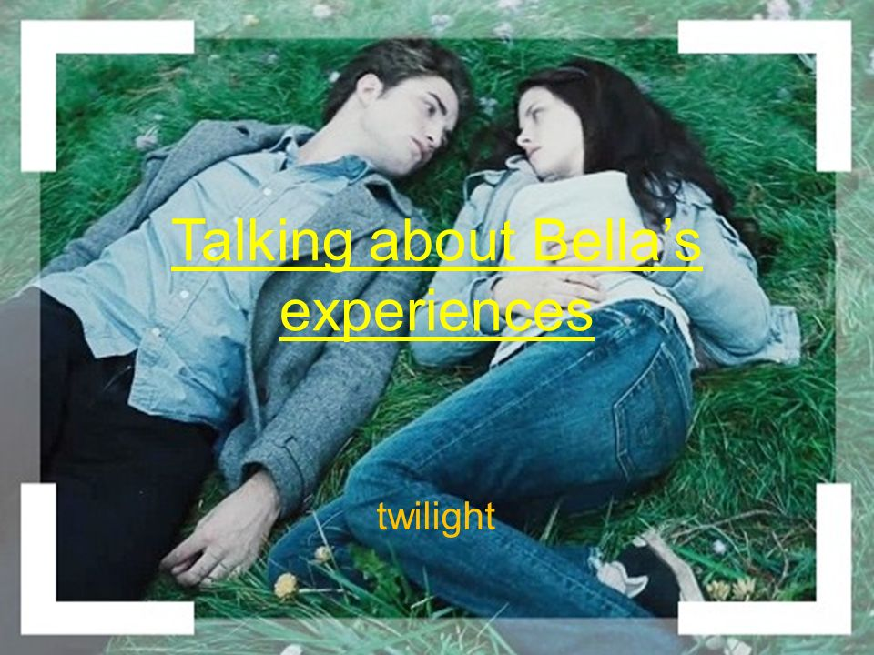 Talking about Bellas experiences twilight