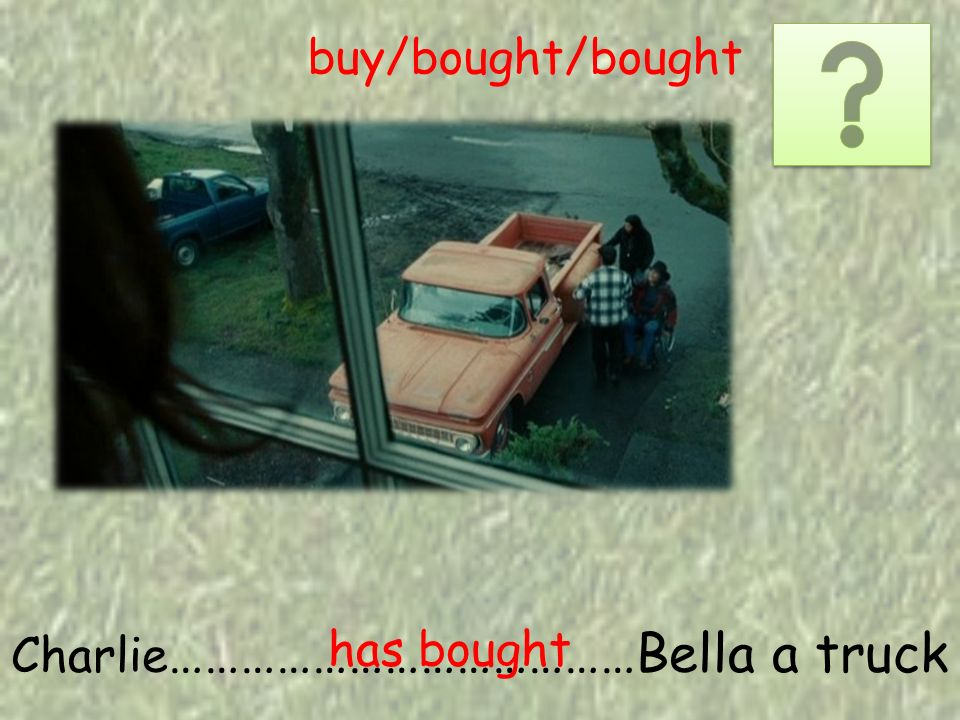 Charlie …………………………………Bella a truck has bought buy/bought/bought