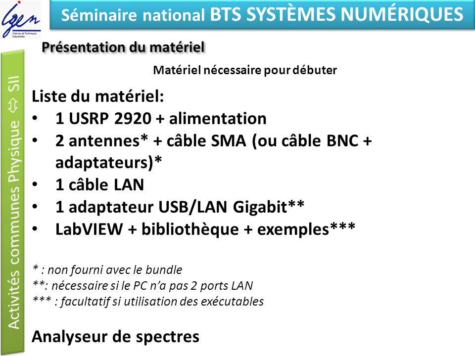 Eléments de constat Séminaire national BTS SYSTÈMES NUMÉRIQUES Présentation du matériel Matériel nécessaire pour débuter Liste du matériel: 1 USRP 292