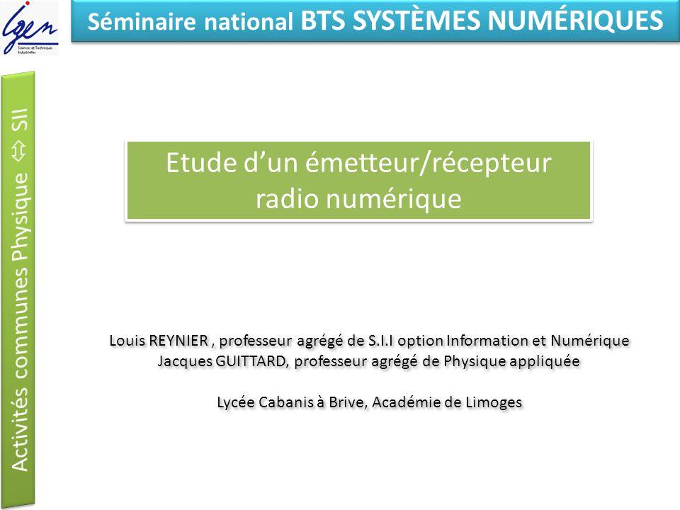 Eléments de constat Séminaire national BTS SYSTÈMES NUMÉRIQUES Etude dun émetteur/récepteur radio numérique Louis REYNIER, professeur agrégé de S.I.I