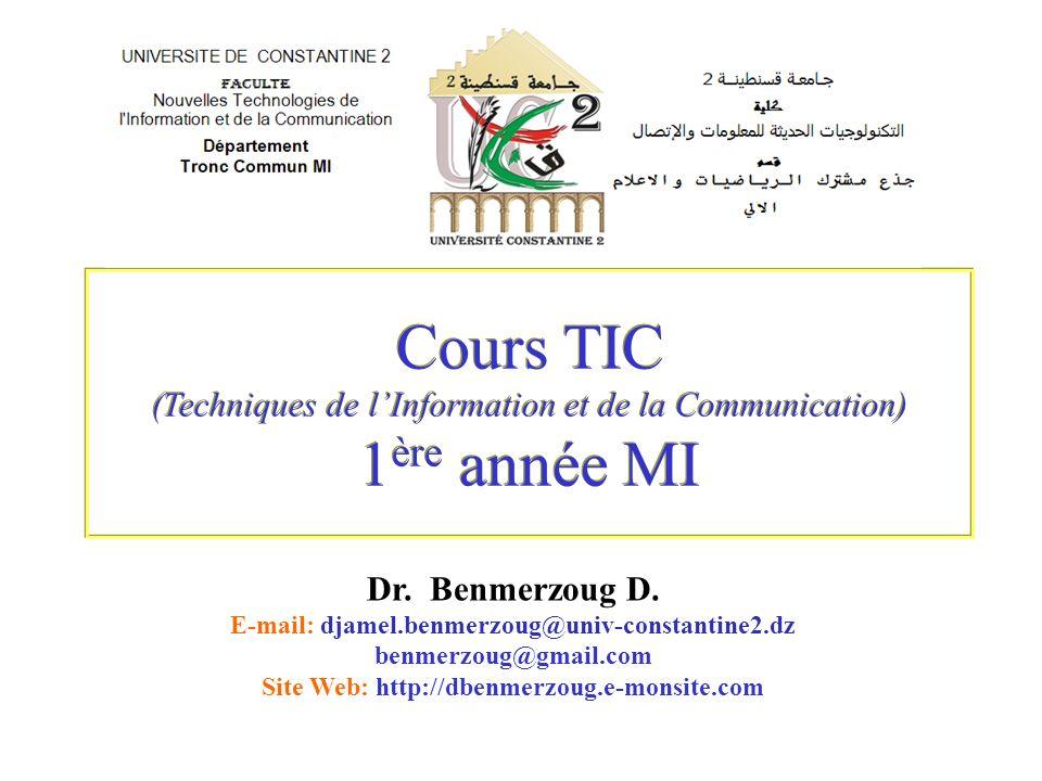 Cours TIC (Techniques de lInformation et de la Communication) 1 ère année MI Dr. Benmerzoug D. E-mail: djamel.benmerzoug@univ-constantine2.dz benmerzo