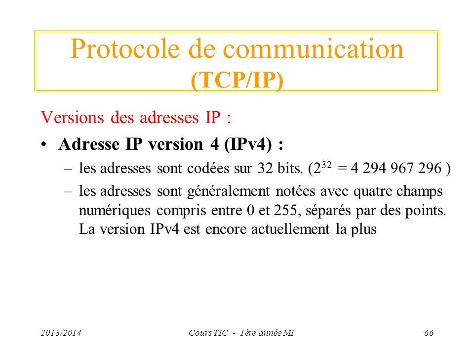 Protocole de communication (TCP/IP) Versions des adresses IP : Adresse IP version 4 (IPv4) : –les adresses sont codées sur 32 bits. (2 32 = 4 294 967