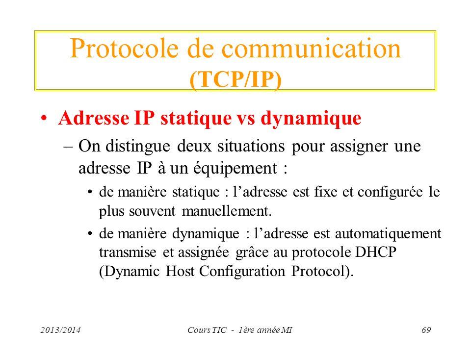 Protocole de communication (TCP/IP) Adresse IP statique vs dynamique –On distingue deux situations pour assigner une adresse IP à un équipement : de m