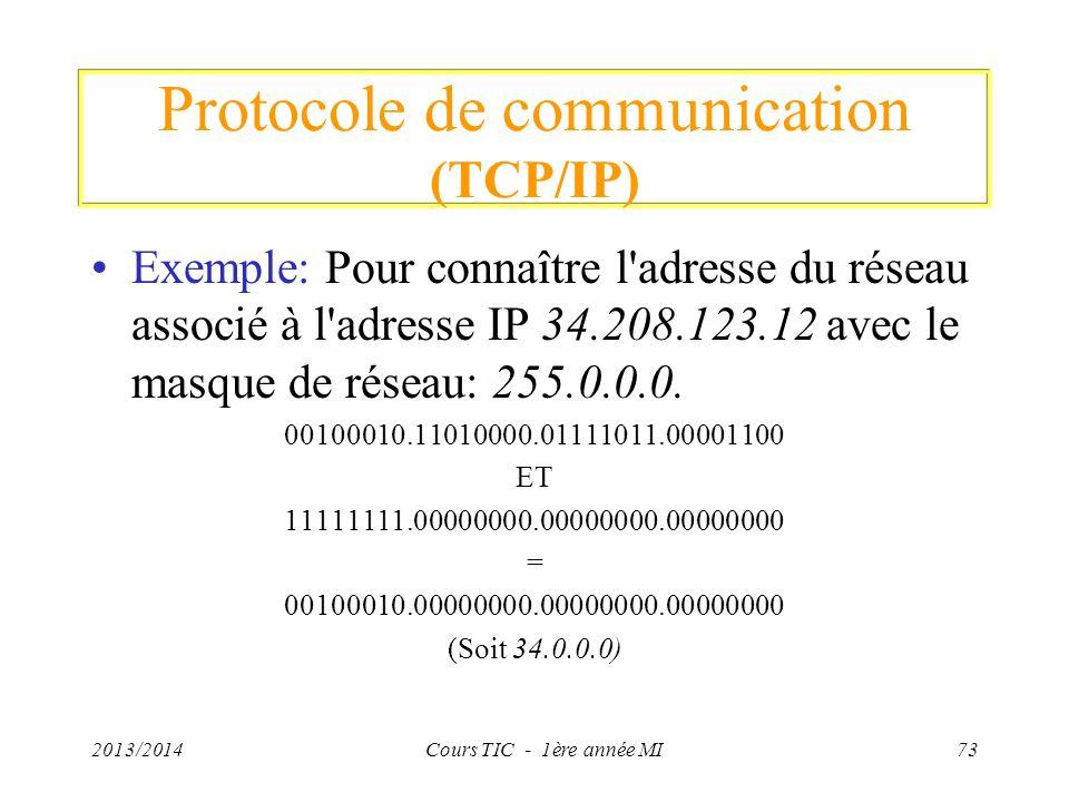 Protocole de communication (TCP/IP) Exemple: Pour connaître l'adresse du réseau associé à l'adresse IP 34.208.123.12 avec le masque de réseau: 255.0.0